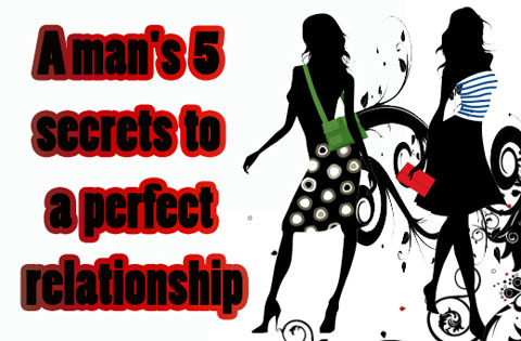A man's 5 secrets to a perfect relationship