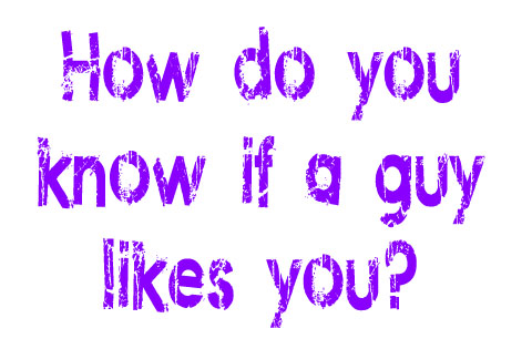 How do you know if a guy likes you?