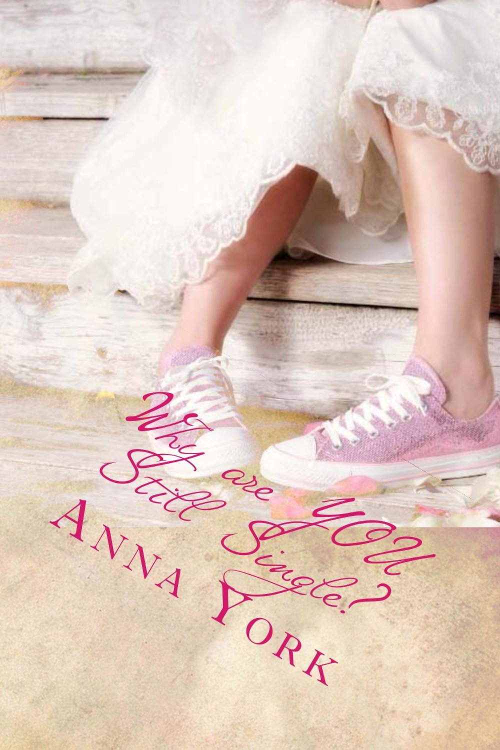 Why are YOU still Single by Anna York