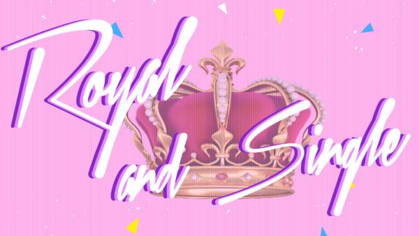 Rich, Royal and Single!